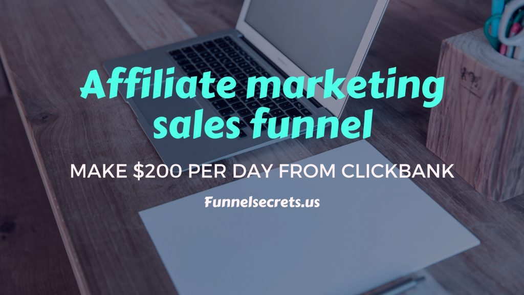 Affiliate marketing sales funnel Make $200 per day from clickbank