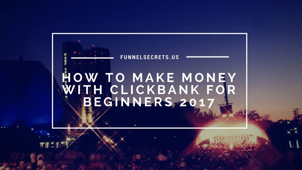 How to make money with clickbank for beginners 2017