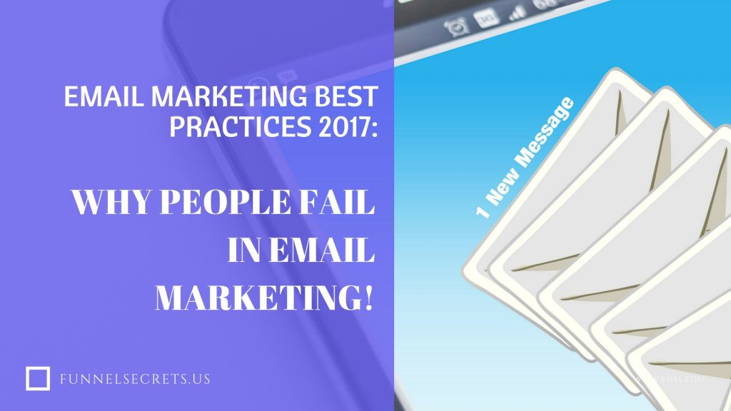 Email marketing best practices 2017: Why people fail in email marketing!