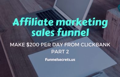 AFFILIATE MARKETING SALES FUNNEL: MAKE $200 PER DAY FROM CLICKBANK - PART 2