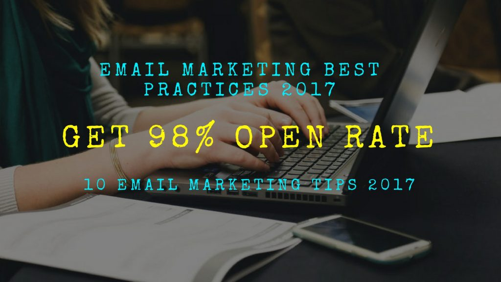 10 Email Marketing Tips 2017 - Get 98% open rate | Email marketing best practices 2017