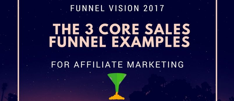 Funnel Vision 2017: The 3 Core sales funnel examples for Affiliate marketing