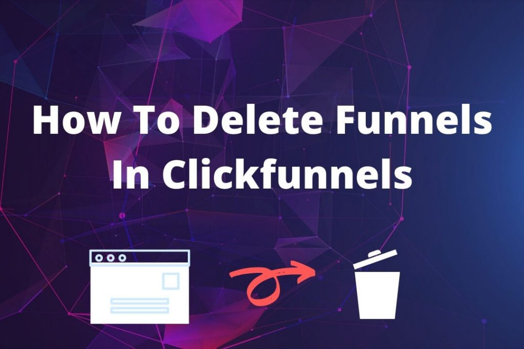 How To Delete Funnels In Clickfunnels Less Than 30s